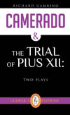 Camerado & The Trial of Pius XII: Two Plays