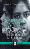 Compulsive Acts: Essays, Interviews, Reflections on the Works of Sky Gilbert