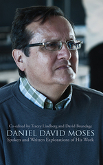 Daniel David Moses: Spoken and Written Explorations of His Work