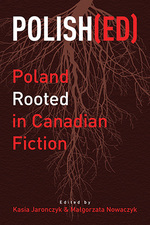 Polish[ed]: Poland Rooted in Canadian Fiction