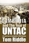 Cambodia and The Year of UNTAC: Life and Love in Cambodia's 1993 Election