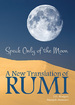 Speak Only of the Moon: A New Translation of Rumi
