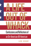 A Life Out of Whack: Confessions and Reflections of an Un-American All-American