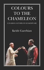 Colours to the Chameleon: Canadian Actors on Shakespeare