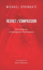 Revolt/ Compassion: Six Scripts for Contemporary Performance