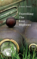 Travelling The Lost Highway: Poems 2011 -- 2018