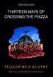 Thirteen Ways of Crossing the Piazza: Collected Poems