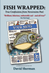Fish Wrapped: True Confessions from Newsrooms Past