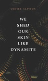 We Shed Our Skin Like Dynamite